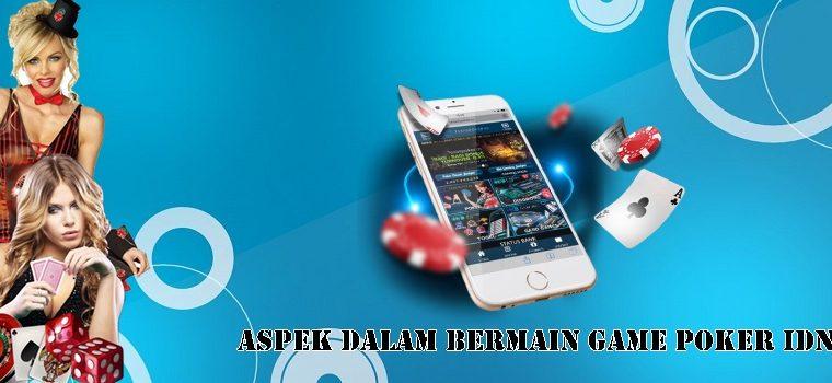 Aspek Dalam Bermain Game Poker IDN